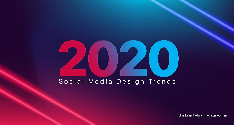 Social Media Design Trends Of 2020